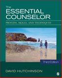 The Essential Counselor : Process, Skills, and Techniques, Hutchinson, David R., 1483333868