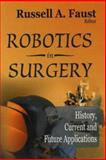 Robotics in Surgery : History, Current and Future Applications, Faust, Russel A., 1600213863