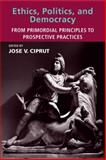 Ethics, Politics, and Democracy : From Primordial Principles to Prospective Practices, Ciprut, Jose V., 0262033860