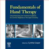 Fundamentals of Hand Therapy : Clinical Reasoning and Treatment Guidelines for Common Diagnoses of the Upper Extremity, Cooper, Cynthia, 0323033865