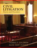 Civil Litigation : Process and Procedures, Goldman, Thomas F. and Hughes, Alice Hart, 0133493865