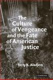 The Culture of Vengeance and the Fate of American Justice, Aladjem, Terry Kenneth, 0521713862