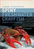A Guide to Australia's Spiny Freshwater Crayfish, Robert B. McCormack, 0643103864