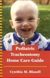 Pediatric Tracheostomy Home Care Guide, Cynthia M. Bissell, 0763753866