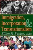 Immigration, Incorporation and Transnationalism, , 0765803860