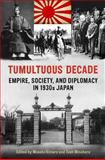 Tumultuous Decade : Empire, Society, and Diplomacy in 1930s Japan, Kimura, Masato and Minohara, Tosh, 1442643862