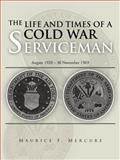 The Life and Times of a Cold War Serviceman, Maurice F. Mercure, 1466953861