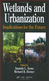 Wetlands and Urbanization : Implications for the Future, Azous, Amanda and Horner, Richard R., 1566703867