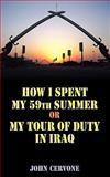 How I Spent My 59th Summer or My Tour of Duty in Iraq, John Cervone, 1608443868