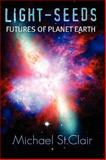 LIGHT-SEEDS Futures of Planet Earth, Michael St.Clair, 1409203867