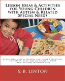 Lesson Ideas and Activities for Young Children with Autism and Related Special Needs, S. B. Linton, 1453763864