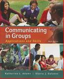 Communicating in Groups : Applications and Skills, Adams, Katherine L. and Galanes, Gloria J., 0073523860