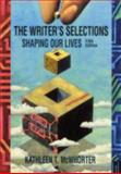 The Writer's Selections : Shaping Our Lives, McWhorter, Kathleen T., 0618973869