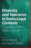 Diversity and Tolerance in Socio-Legal Contexts : Explorations in the Semiotics of Law, Wagner, Anne and Bhatia, Vijay K., 0754673863