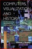 Computers, Visualization, and History : How New Technology Will Transform Our Understanding of the Past, Staley, David J., 0765633868