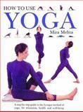 How to Use Yoga, Mira Mehta, 0962713864