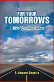 For Your Tomorrows, Shapiro F. Howard, 1462733867