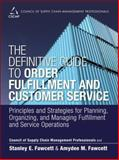 The Definitive Guide to Order Fulfillment and Customer Service : Principles and Strategies for Planning, Organizing, and Managing Fulfillment and Service Operations, CSCMP Staff and Fawcett, Stanley E., 0133453863