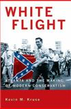 White Flight : Atlanta and the Making of Modern Conservatism, Kruse, Kevin Michael, 0691133867