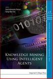 Knowledge Mining Using Intelligent Agents, Satchidananda Dehuri, 184816386X