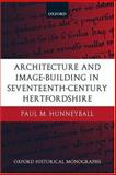 Architecture and Image-Building in Seventeenth-Century Hertfordshire, Hunneyball, Paul M., 0199263868