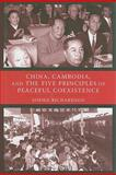 China, Cambodia, and the Five Principles of Peaceful Coexistence, Richardson, Sophie, 0231143869