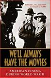 We'll Always Have the Movies : American Cinema during World War II, McLaughlin, Robert L. and Parry, Sally E., 0813123860