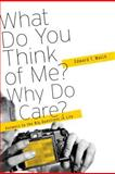 What Do You Think of Me? Why Do I Care?, Edward T. Welch, 1935273868