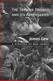 The Serbian Project and Its Adversaries : A Strategy of War Crimes, Gow, James, 0773523863