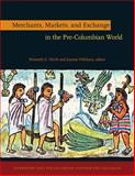 Merchants, Markets, and Exchange in the Pre-Columbian World, Hirth, Kenneth G. and Pillsbury, Joanne, 0884023869