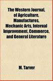The Western Journal, of Agriculture, Manufactures, Mechanic Arts, Internal Improvement, Commerce, and General Literature, M. Tarver, 1155113861