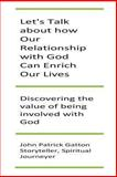 Let's Talk about How Our Relationship with God Can Enrich Our Lives, John Gatton, 1493633864