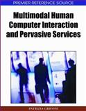 Multimodal Human Computer Interaction and Pervasive Services, Patrizia Grifoni, 1605663867
