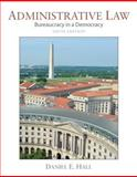Administrative Law : Bureaucracy in a Democracy, Hall, Daniel E., 0133493873