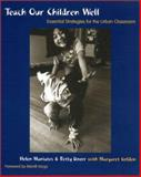 Teach Our Children Well : Essential Strategies for the Urban Classroom, Maniates, Helen and Doerr, Betty, 0325003874