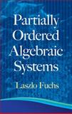 Partially Ordered Algebraic Systems, Fuchs, Laszlo, 0486483878