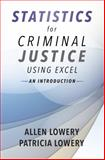 Statistics for Criminal Justice Using Excel : An Introduction, Lowery, Allen and Lowery, Patricia, 1611633877