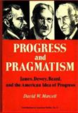Progress and Pragmatism : James, Dewey, Beard and the American Idea of Progress, Marcell, David W., 0837163870