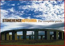 Stonehenge Aotearoa : The Complete Guide, Hall, Richard, 0958253870
