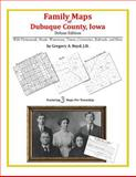 Family Maps of Dubuque County, Iowa, Deluxe Edition : With Homesteads, Roads, Waterways, Towns, Cemeteries, Railroads, and More, Boyd, Gregory A., 1420313878