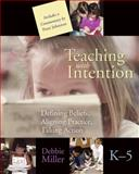 Teaching with Intention : Defining Beliefs, Aligning Practice, Taking Action, K-5, Miller, Debbie, 1571103872