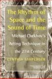The Rhythm of Space and the Sound of Time : Michael Chekhov's Acting Technique in the 21st Century, Ashperger, Cynthia, 9042023872