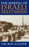 The Making of Israeli Militarism, Ben-Eliezer, Uri, 0253333873