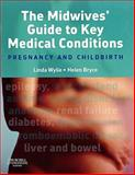 The Midwives' Guide to Key Medical Conditions : Pregnancy and Childbirth, Wylie, Linda and Bryce, Helen, 0443103879
