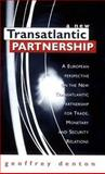 New Transatlantic Partnership : A European Perspective on the Transatlantic Partnership for Trade, Monetary and Security Relation, Denton, Geoffrey, 0901573876