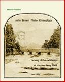 John Brown Photo Chronology : Catalog of the Exhibition at Harpers Ferry 2009, , 0977363872