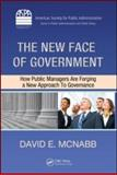 The New Face of Government : How Public Managers Are Forging a New Approach to Governance, McNabb, David E., 1420093878
