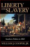 Liberty and Slavery : Southern Politics to 1860, Cooper, William J., Jr., 1570033870