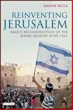 Reinventing Jerusalem : Israel's Reconstruction of the Jewish Quarter After 1967, Ricca, Simone, 184511387X