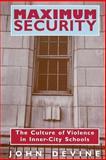 Maximum Security : The Culture of Violence in Inner-City Schools, Devine, John, 0226143872
